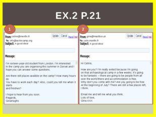 EX.2 P.21 To: info@archecamp.org celine@menfin.fr A good idea! I'm sixteen-ye