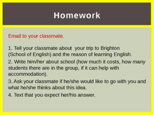 Homework Email to your classmate. Tell your classmate about your trip to Brig