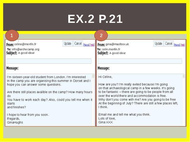 EX.2 P.21 To: info@archecamp.org celine@menfin.fr A good idea! I'm sixteen-ye...