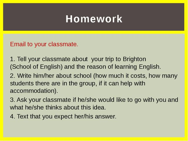 Homework Email to your classmate. Tell your classmate about your trip to Brig...