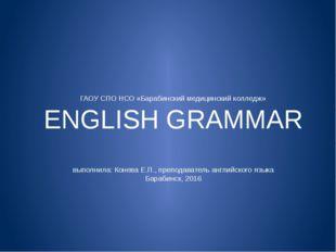 ГАОУ СПО НСО «Барабинский медицинский колледж» ENGLISH GRAMMAR выполнила: Кон