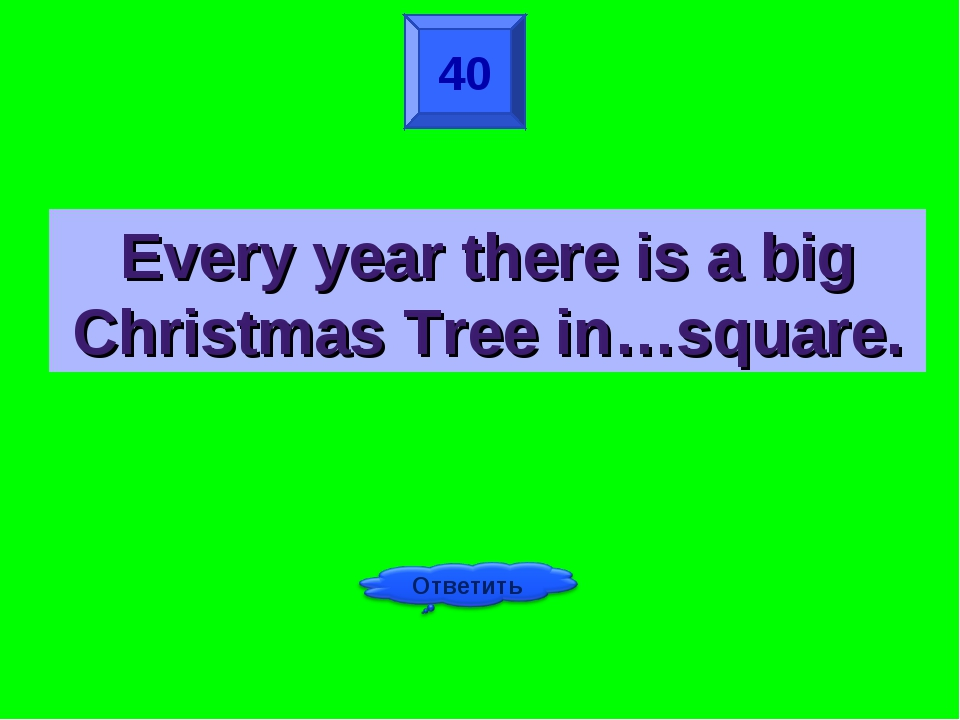 40 Every year there is a big Christmas Tree in…square.