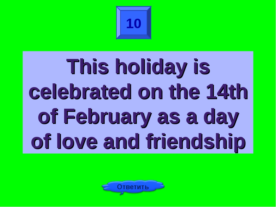 10 This holiday is celebrated on the 14th of February as a day of love and fr...