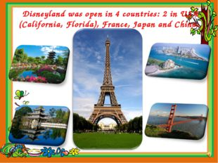 Disneyland was open in 4 countries: 2 in USA (California, Florida), France, J