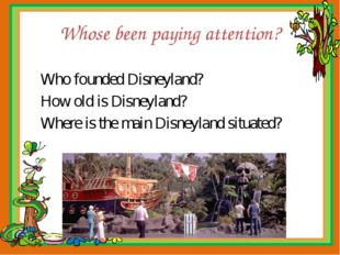 Whose been paying attention? Who founded Disneyland? How old is Disneyland? W