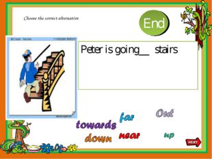 Peter is going__ stairs Choose the correct alternative 10 9 8 7 6 5 4 3 2 1 End