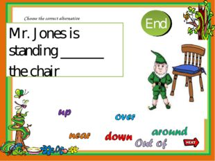 Mr. Jones is standing ______ the chair Choose the correct alternative 10 9 8