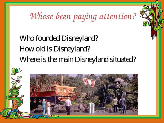 Whose been paying attention? Who founded Disneyland? How old is Disneyland? W...