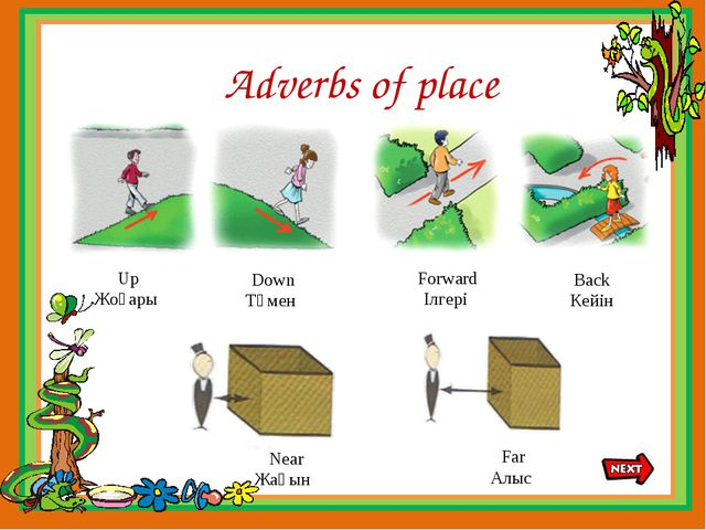 Adverbs of place Far Алыс Forward Ілгері Up Жоғары Down Төмен Near Жақын Back...