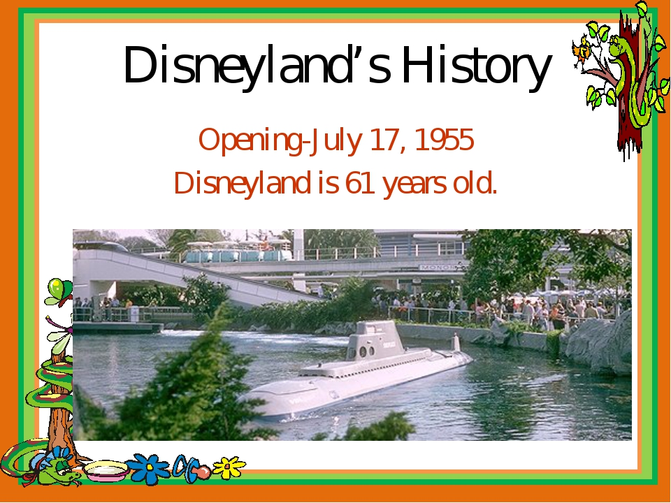 Disneyland's History Opening-July 17, 1955 Disneyland is 61 years old.