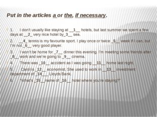 Put in the articles a or the, if necessary. 1.I don't usually like stay