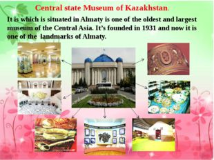 Central state Museum of Kazakhstan. It is which is situated in Almaty is one