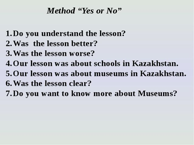 """Method """"Yes or No"""" Do you understand the lesson? Was the lesson better? Was t..."""