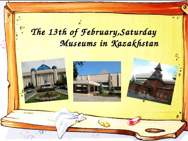 The 13th of February,Saturday Museums in Kazakhstan