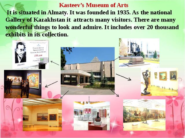 Kasteev's Museum of Arts It is situated in Almaty. It was founded in 1935. As...