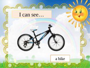 I can see… a bike