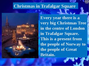 Christmas in Trafalgar Square Every year there is a very big Christmas Tree i
