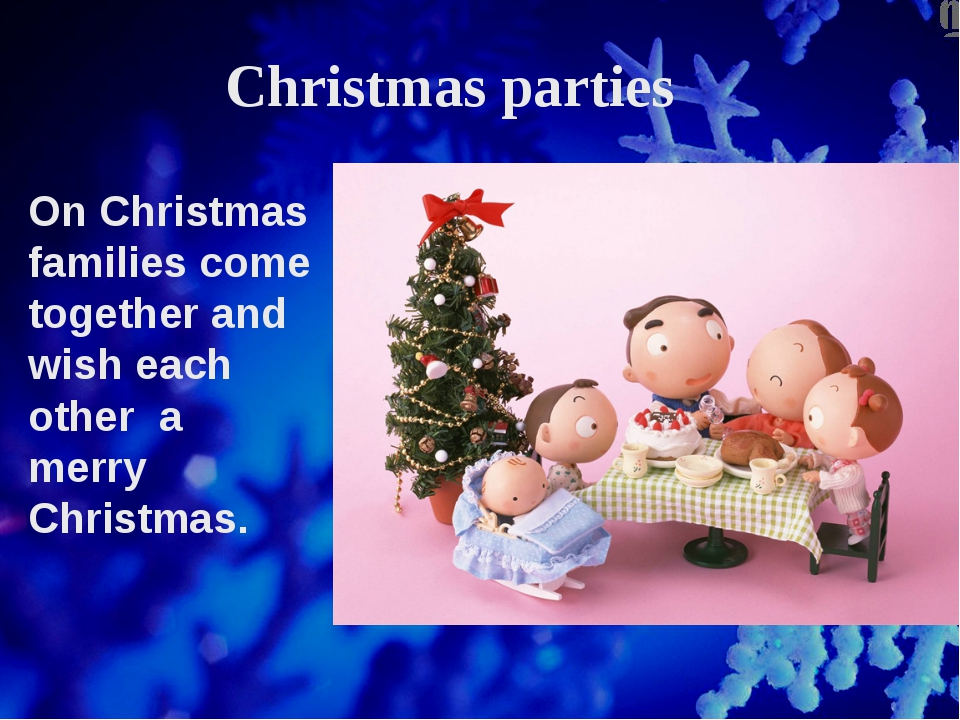 Christmas parties On Christmas families come together and wish each other a m...
