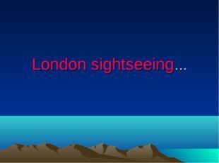 London sightseeing…