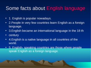 Some facts about English language 1. English is popular nowadays. 2.People in