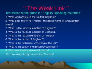 '' The Weak Link '' The theme of the game is ''English- speaking countries''