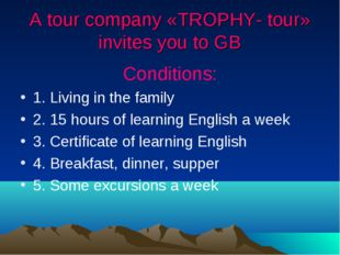 A tour company «TROPHY- tour» invites you to GB Conditions: 1. Living in the