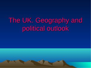 The UK. Geography and political outlook
