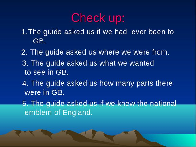 Check up: 1.The guide asked us if we had ever been to GB. 2. The guide asked...