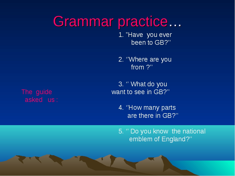 """Grammar practice… 1. """"Have you ever been to GB?'' 2. ''Where are you from ?''..."""