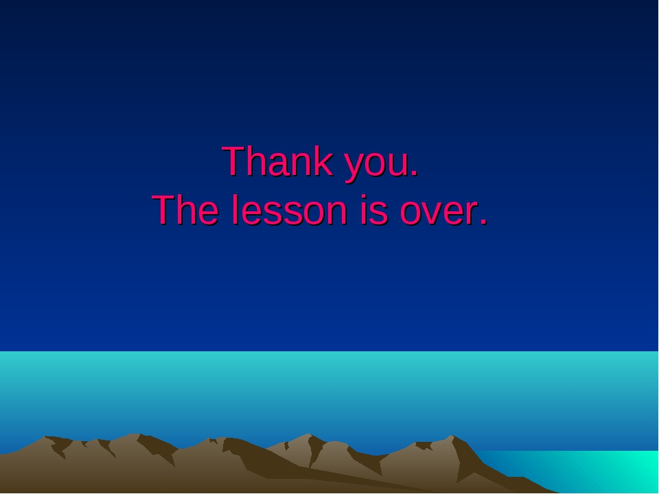 Thank you. The lesson is over.