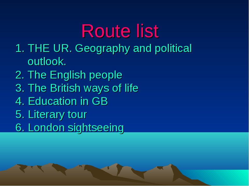 Route list 1. THE UR. Geography and political outlook. 2. The English people...