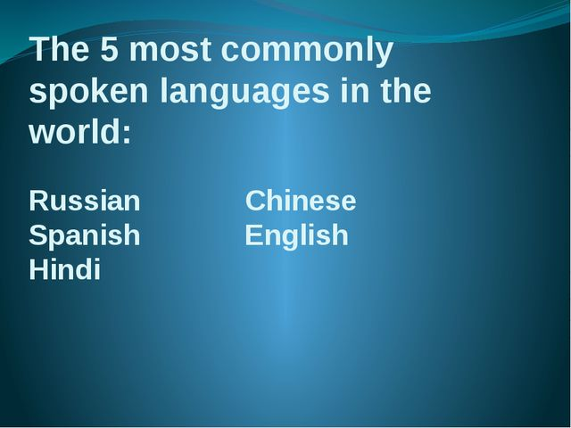 The 5 most commonly spoken languages in the world: Russian Chinese Spanish En...