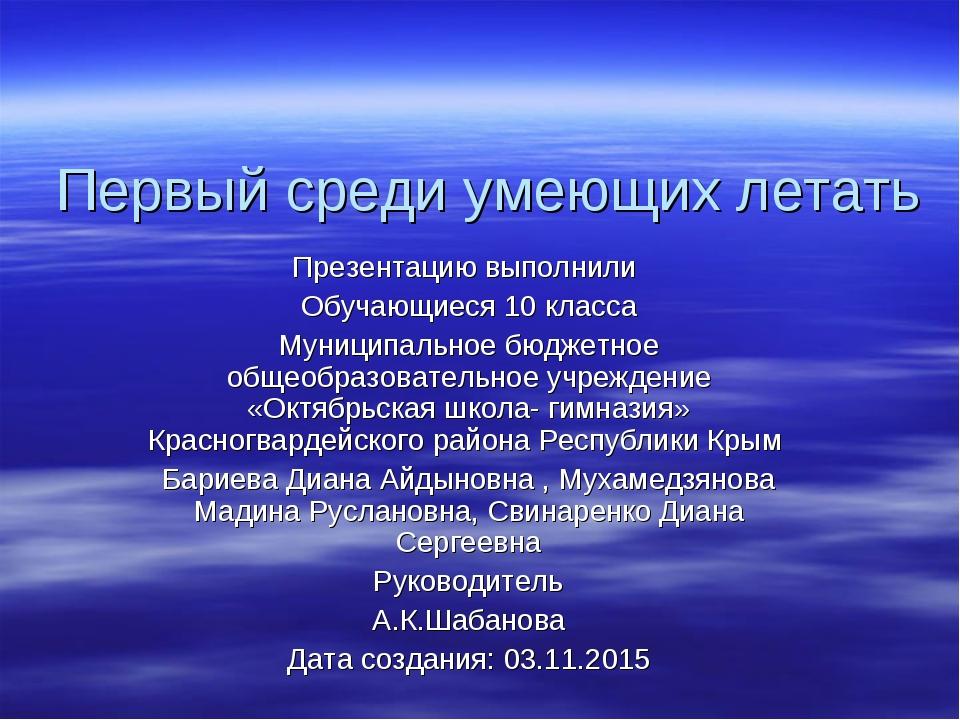 Первый среди умеющих летать Презентацию выполнили Обучающиеся 10 класса Муниц...