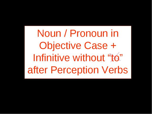 "Noun / Pronoun in Objective Case + Infinitive without ""to"" after Perception V..."