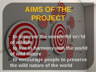 AIMS OF THE PROJECT to discover the wonderful world of wildlife to live in h