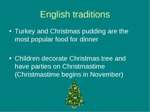 English traditions Turkey and Christmas pudding are the most popular food for