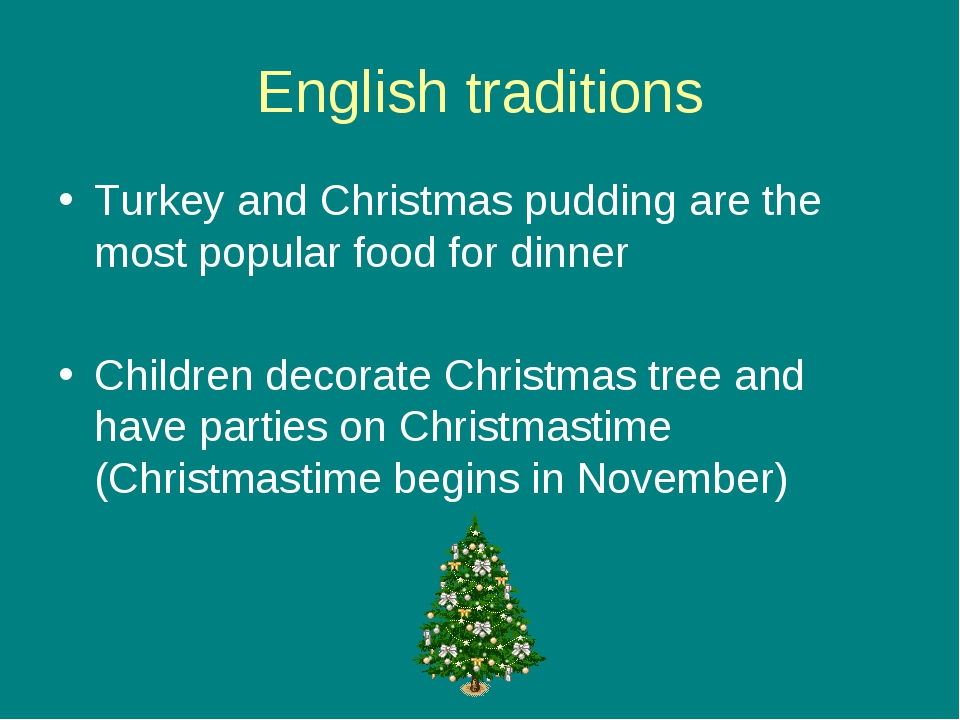 English traditions Turkey and Christmas pudding are the most popular food for...