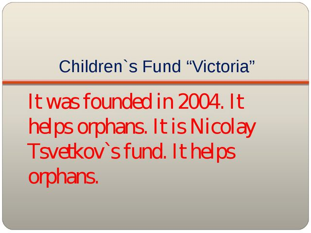 """Children`s Fund """"Victoria"""" It was founded in 2004. It helps orphans. It is Ni..."""