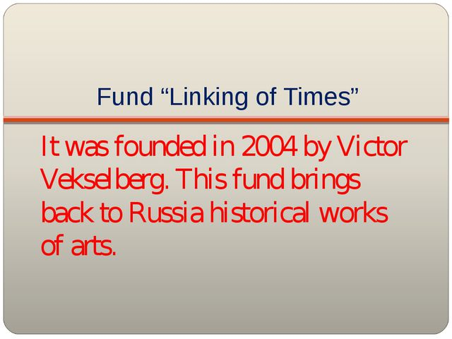 """Fund """"Linking of Times"""" It was founded in 2004 by Victor Vekselberg. This fun..."""
