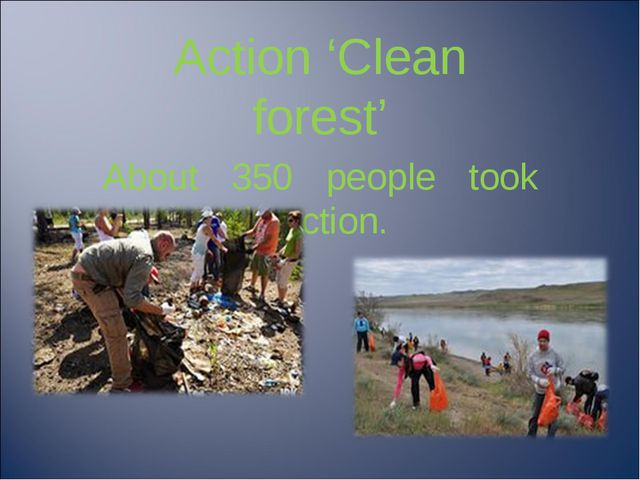 Action 'Clean forest' About 350 people took part in this action.