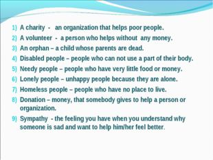 A charity - an organization that helps poor people. A volunteer - a person w