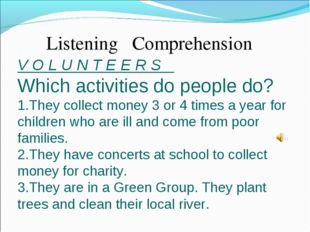 Listening Comprehension V O L U N T E E R S Which activities do people do? T
