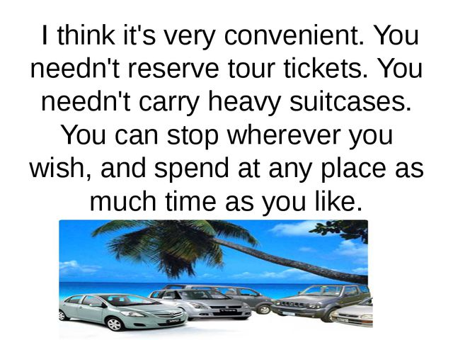 I think it's very convenient. You needn't reserve tour tickets. You needn't...