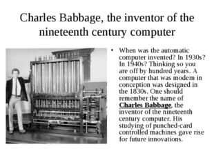 Charles Babbage, the inventor of the nineteenth century computer When was the