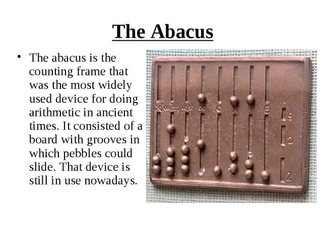 The Abacus The abacus is the counting frame that was the most widely used dev...