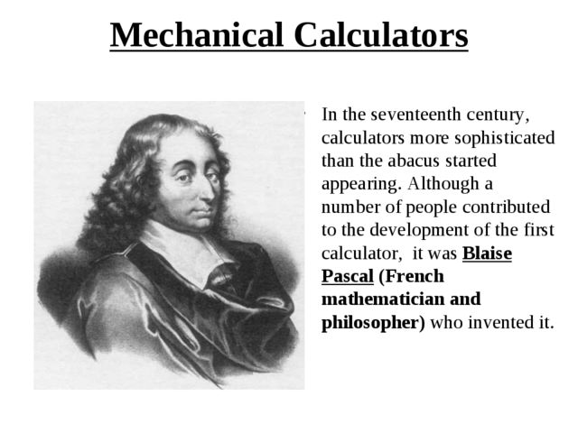 Mechanical Calculators   In the seventeenth century, calculators more sophist...