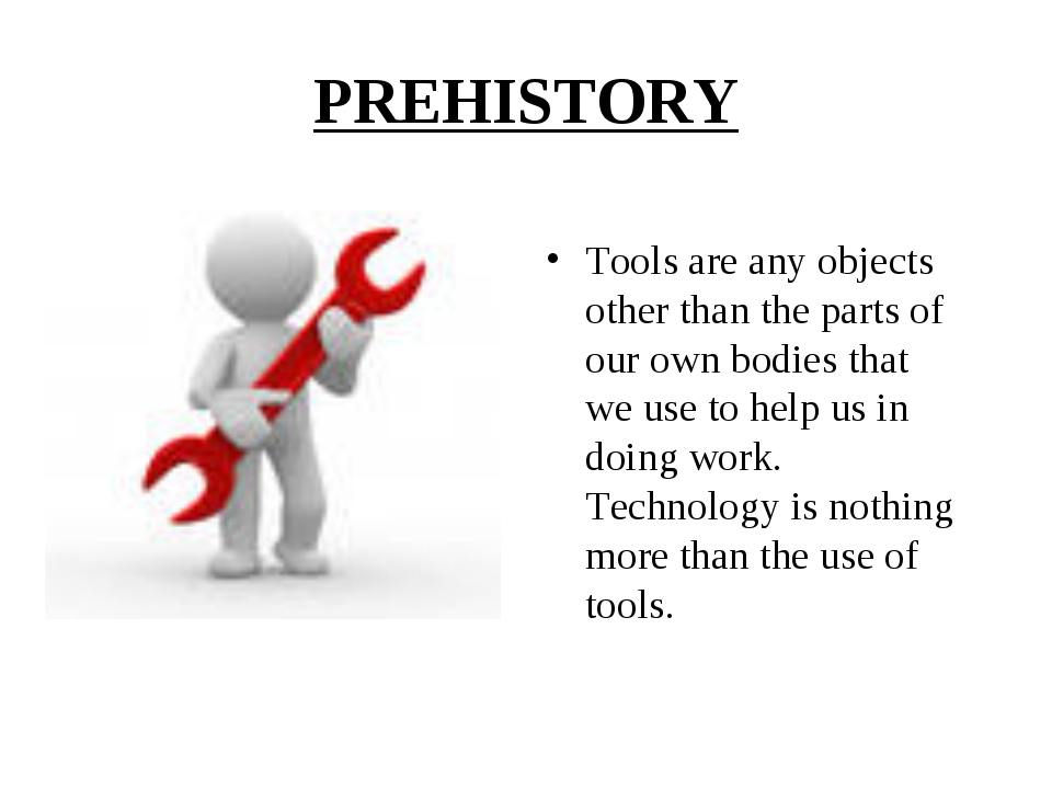 PREHISTORY Tools are any objects other than the parts of our own bodies that...