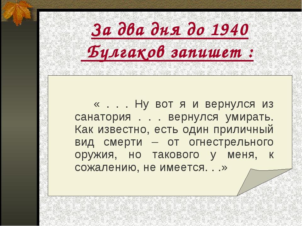 За два дня до 1940 Булгаков запишет :  « . . . Ну вот я и вернулся из сан...