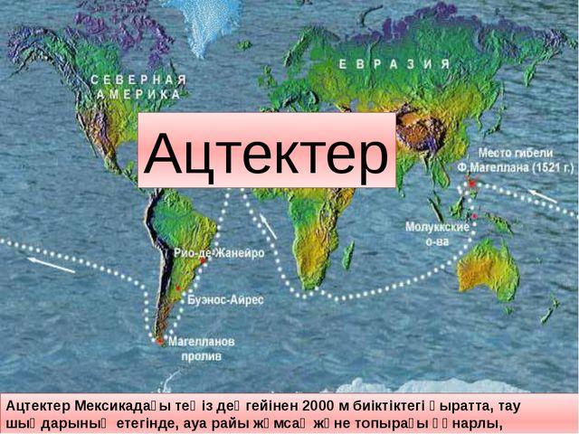 Ацтектер Ацтектер Мексикадағы теңіз деңгейінен 2000 м биіктіктегі қыратта, та...