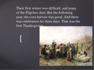 Their first winter was difficult, and many of the Pilgrims died. But the foll